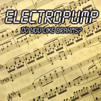 Electropump - Do U like Brahms