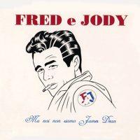 Fred e Jody - Ma noi non siamo James Dean