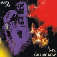 Mary Jay - Hey call me now