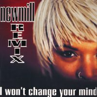 Newmill - I won t change your mind Remix