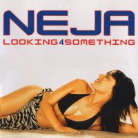 Neja - Lookin 4 something