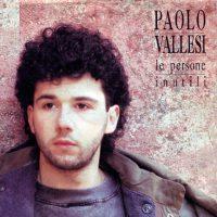 Paolo Vallesi - Le persone inutili